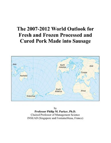 the-2007-2012-world-outlook-for-fresh-and-frozen-processed-and-cured-pork-made-into-sausage