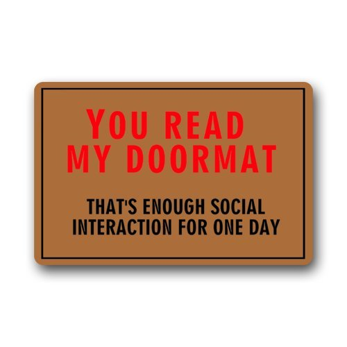Non-Slip Entryways Funny Humorous Doormat, You Read My Doormat, That's Enough Social Interaction For One Day Picture Rectangle Indoor/Outdoor Rectangle Floor Mat Doormat – 23.6″(L) x 15.7″(W), 3/16″ Thickness