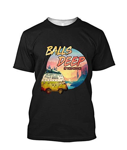 Balls Deep in This Hitch Funny Camping Gift Tshirt Black ()