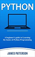 Python: A beginner's guide to Learning the basics of Python Programming