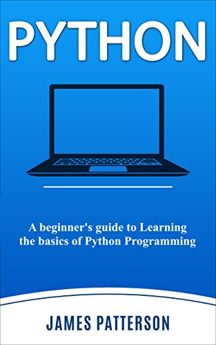 Python: A beginner's guide to Learning the basics of Python Programming Front Cover