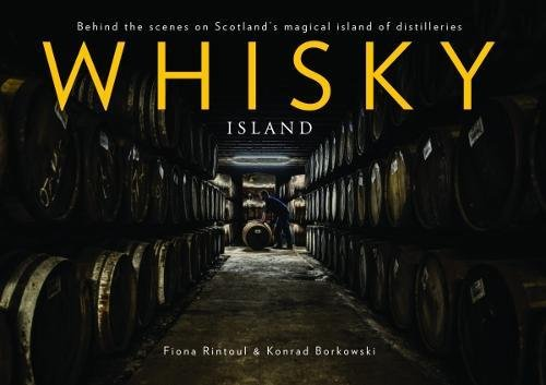 Whisky Island: Behind the Scenes at Islay's Legendary Single Malt Distilleries -
