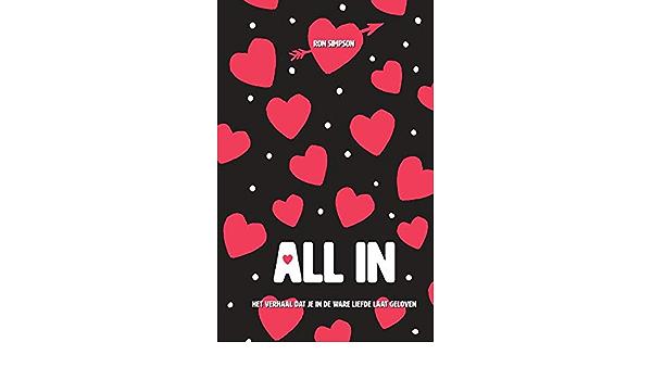 All in: het verhaal dat je in de ware liefde laat geloven ...