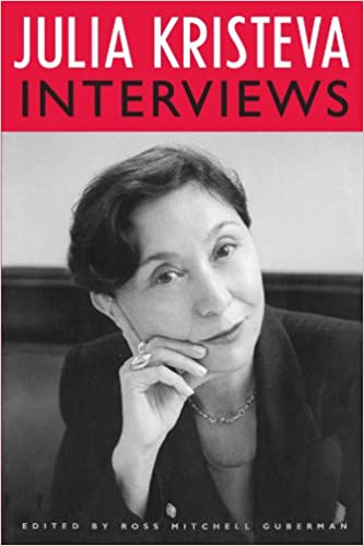 Julia Kristeva Interviews (European Perspectives: A Series in Social Thought and Cultural Criticism)