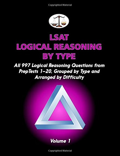 LSAT Logical Reasoning by Type, Volume 1: All 997 Logical Reasoning Questions from PrepTests 1-20, Grouped by Type and Arranged by Difficulty (Cambridge LSAT)