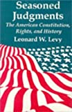 Seasoned Judgments : The American Constitution, Rights, and History, Levy, Leonard W., 1560001704