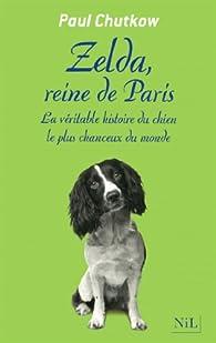 Zelda, reine de Paris. La véritable histoire du chien le plus chanceux du monde par Paul Chutkow