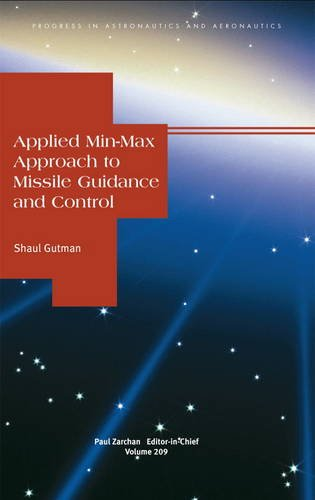 Missile Guidance System (Applied Min-Max Approach to Missile Guidance and Control (Progress in Astronautics & Aeronautics))
