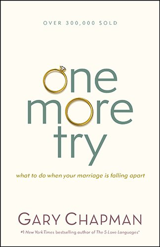 One More Try: What to Do When Your Marriage Is Falling Apart