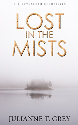 Lost in the Mists (Book 4 of the Evynsford Chronicles) by Julianne T. Grey