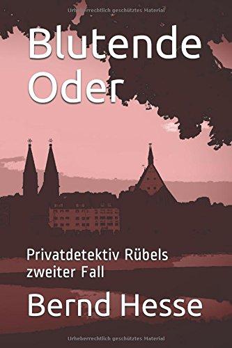 Blutende Oder: Privatdetektiv Rübels zweiter Fall