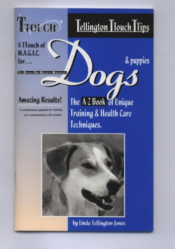 Tellington Ttouch Ttips : The A-Z Book of Unique Training & Healthcare Techniques, Dogs & Puppies : Tellington T Touch Tips