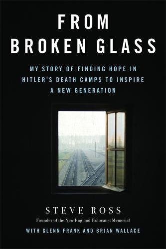 Wallace Glass Print - From Broken Glass: My Story of Finding Hope in Hitler's Death Camps to Inspire a New Generation
