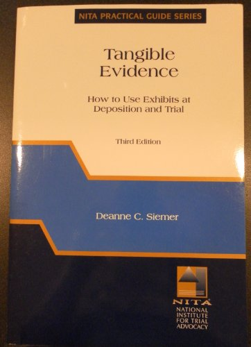 Tangible Evidence: How to Use at Exhibits at Deposition and at Trial (NITA's Practical Guide Series) (NITA practical gui