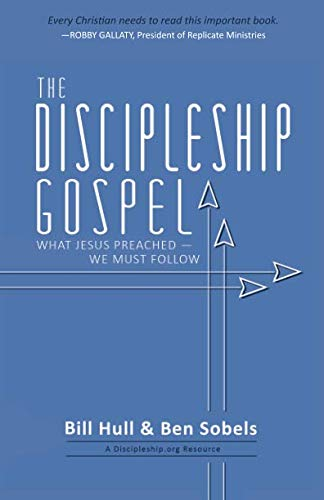 The Discipleship Gospel: What Jesus Preached—We Must Follow