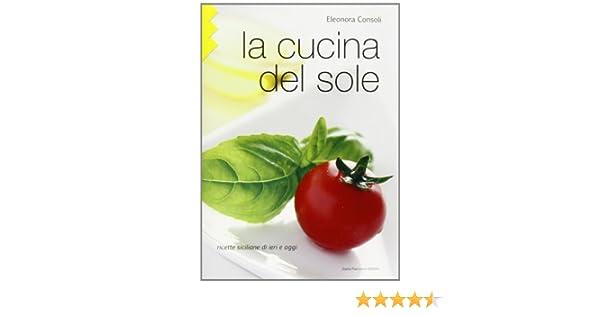 la cucina del sole 9788877589330 amazoncom books