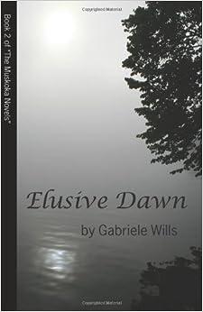 Book Elusive Dawn: Book 2 of 'The Muskoka Novels': Volume 2