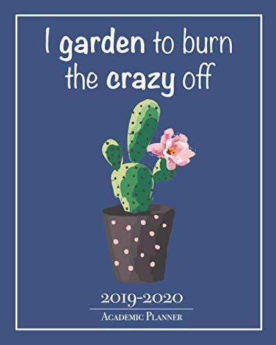 I Garden To Burn The Crazy Off - 2019-2020 Academic Planner ...