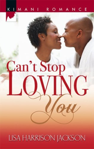 Can't Stop Loving You (Kimani Romance) by Lisa Harrison Jackson