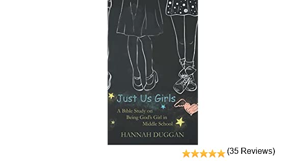 Just Us Girls: A Bible Study on Being God's Girl in Middle School ...
