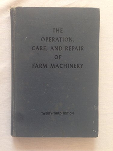 The Operation  Care  And Repair Of Farm Machinery  Twenty Third Edition