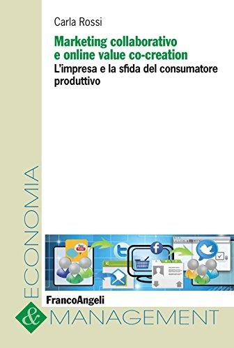 Download Marketing collaborativo e online value co-creation. L'impresa e la sfida del consumatore produttivo (Italian Edition) Pdf