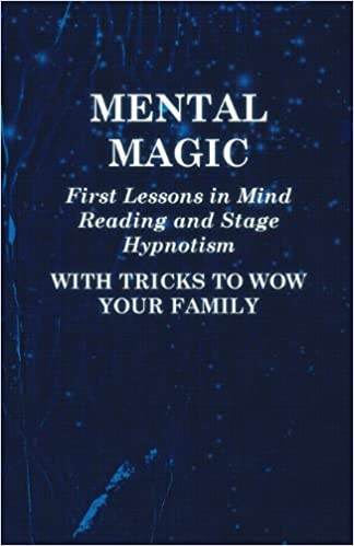 Download online Mental Magic - First Lessons in Mind Reading and Stage Hypnotism - With Tricks to Wow Your Family PDF