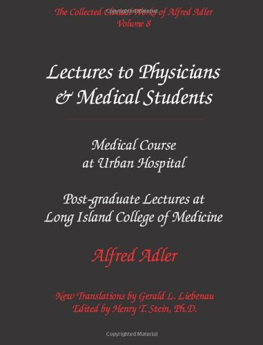 Download The Collected Clinical Works of Alfred Adler, Volume 8 - Lectures to Physicians & Medical Students: Medical Course at Urban Hospital & Postgraduate Lectures at Long Island College of Medicine pdf