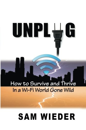 Unplug: How to Survive and Thrive in a Wi-Fi World Gone Wild
