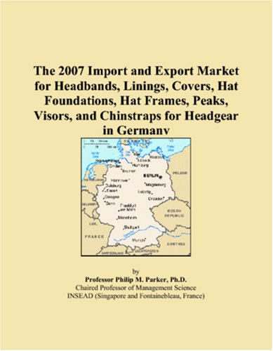 - The 2007 Import and Export Market for Headbands, Linings, Covers, Hat Foundations, Hat Frames, Peaks, Visors, and Chinstraps for Headgear in Germany