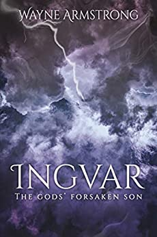 Ingvar: The Gods' Forsaken Son by [Armstrong, Wayne]