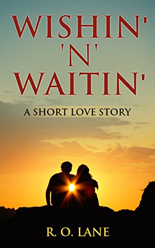 Wishin' 'n' Waitin' : A Short Love Story