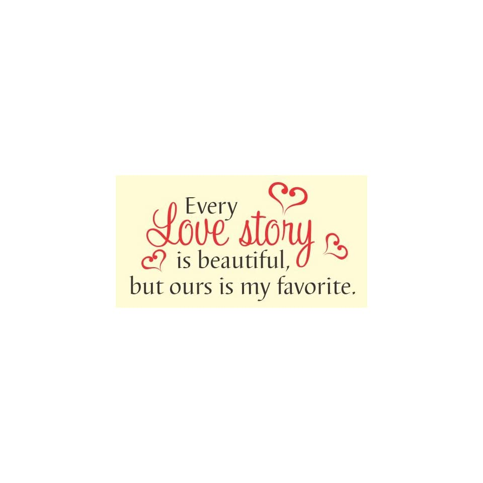 Every love story is beautiful but ours is my favorite love Vinyl Wall Decals Quotes Sayings Words Art Decor Lettering vinyl wall art inspirational uplifting