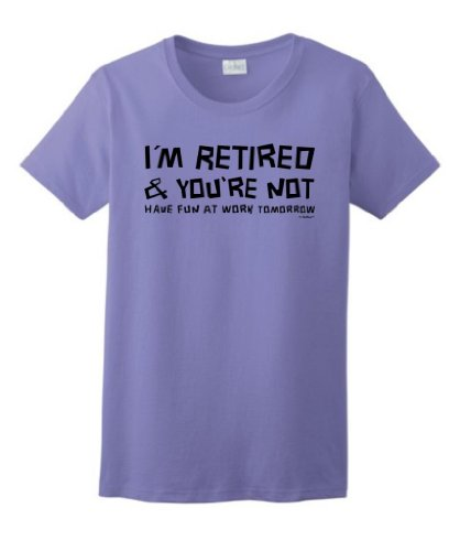 I'm Retired You're Not Have Fun at Work Tomorrow Ladies T-Shirt 3XL Violet