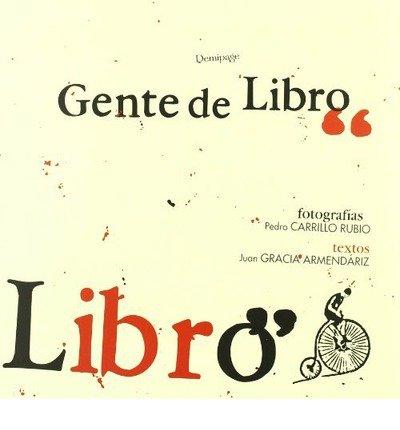 Demipage Presenta a Pedro Carrillo Rubio (Fotografia) y Juan Gracia Armendariz (Texto) En Gente de Libro(Hardback) - 2011 Edition