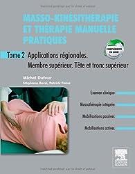 Masso-kinésithérapie et thérapie manuelle pratiques - Tome 2: Applications régionales. Membre supérieur. Tronc supérieur