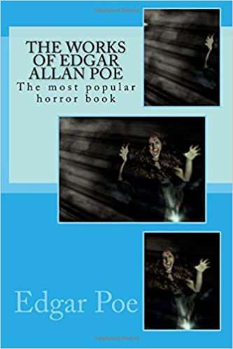 Edgar Allan Poe The Most Popular Horror Book The Works Of Edgar