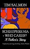Schizophrenia - Who Cares? - a Father's Story, Tim Salmon, 1491217081