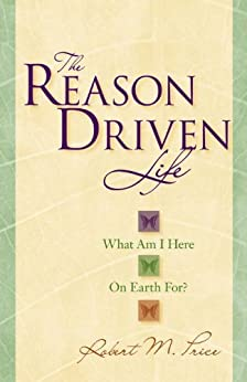 The Reason Driven Life: What Am I Here on Earth For? by [Price, Robert M., Sweeney, Julia, Julia Sweeney]