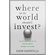 Where In the World Should I Invest: An Insider's Guide to Making Money Around the Globe (Agora Series)