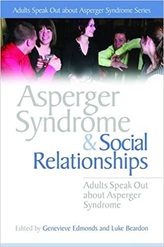 Asperger Syndrome and Social Relationships: Adults Speak Out about Asperger Syndrome book cover