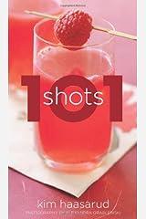 101 Shots by Kim Haasarud (2014-03-25) Hardcover