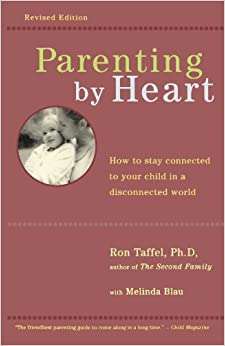 Parenting by Heart: How to Stay Connected to Your Child in a Disconnected World