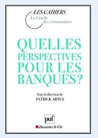Quelles perspectives pour les banques ? par Patrick Artus