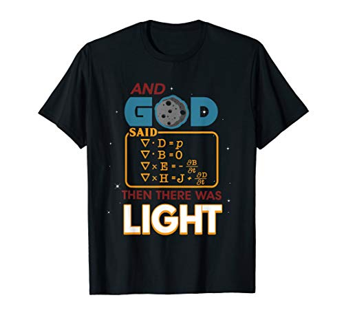 And God Said Maxwell Equations Then There Was Light T-shirt