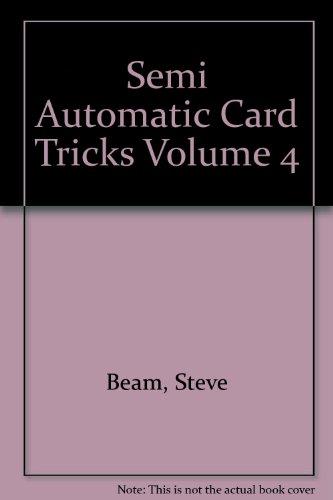 Semi Automatic Card Tricks Volume 4