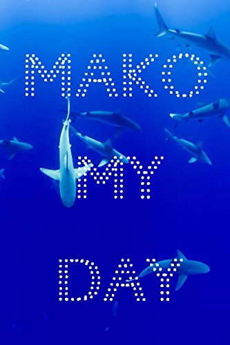 MAKO My Day: 6 x 9in 100 Page Journal for Shark Lovers and Ocean Enthusiasts