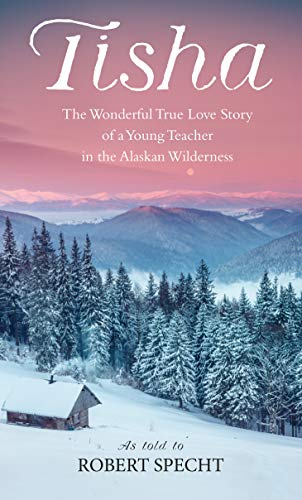 Pdf Self-Help Tisha: The Wonderful True Love Story of a Young Teacher in the Alaskan Wilderness