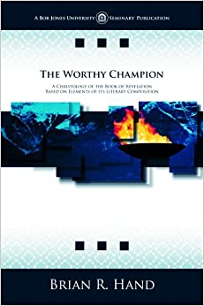 Book The Worthy Champion: A Christology of the Book of Revelation Based on Elements of Its Literary Composition