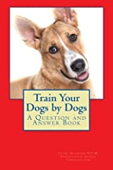 Train Your Dogs by Dogs: A Question and Answer Book (Animal Communication by Cathy Seabrook D.V.M.) (Volume 6) Paperback